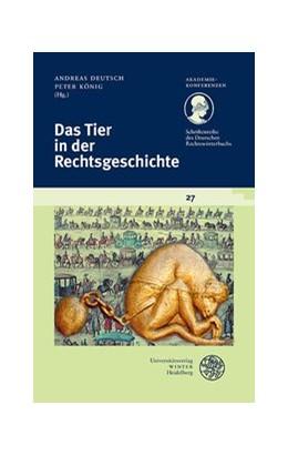 Abbildung von Deutsch / König (Hrsg.) | Das Tier in der Rechtsgeschichte | 1. Auflage | 2017 | Band 27 | beck-shop.de