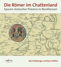 Abbildung von Schlitzberger / Fröhlich | Die Römer im Chattenland | 2017 | Spuren römischer Präsenz in No...