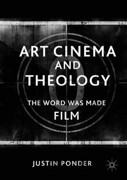 Abbildung von Ponder | Art Cinema and Theology | 1st ed. 2017 | 2017 | The Word Was Made Film