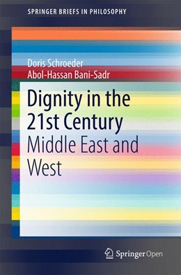 Abbildung von Schroeder / Bani-Sadr   Dignity in the 21st Century   1st ed. 2017   2017   Middle East and West