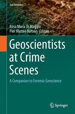 Abbildung von Di Maggio / Barone   Geoscientists at Crime Scenes   1st ed. 2017   2017   A Companion to Forensic Geosci...