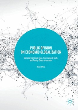 Abbildung von White | Public Opinion on Economic Globalization | 1st ed. 2017 | 2017 | Considering Immigration, Inter...