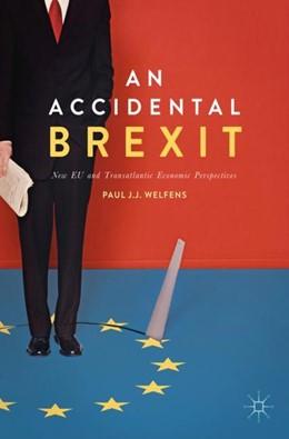 Abbildung von Welfens | An Accidental Brexit | 1st ed. 2017 | 2017 | New EU and Transatlantic Econo...