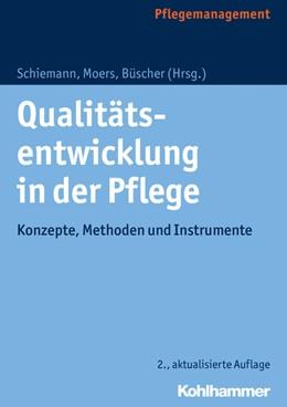 Abbildung von Schiemann / Moers / Büscher | Qualitätsentwicklung in der Pflege | 2., aktualisierte Auflage | 2017 | Konzepte, Methoden und Instrum...