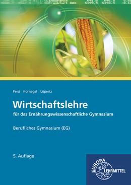 Abbildung von Feist / Kornagel / Lüpertz   Wirtschaftslehre für das Ernährungswissenschaftliche Gymnasium (EG)   5. Auflage   2017