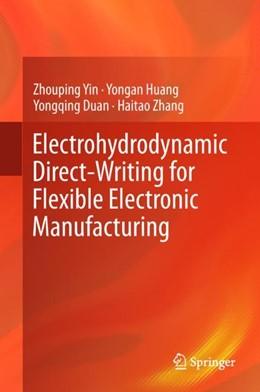 Abbildung von Yin / Huang / Duan   Electrohydrodynamic Direct-Writing for Flexible Electronic Manufacturing   1st ed. 2018   2018