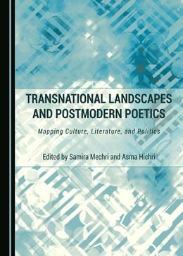Abbildung von Mechri / Hichri | Transnational Landscapes and Postmodern Poetics | 2017 | Mapping Culture, Literature, a...