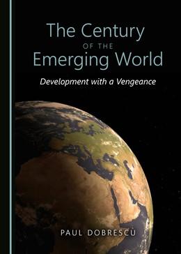 Abbildung von Dobrescu | The Century of the Emerging World | 2017 | Development with a Vengeance