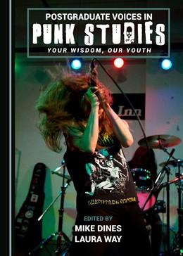 Abbildung von Dines / Way | Postgraduate Voices in Punk Studies | 2017 | Your Wisdom, Our Youth