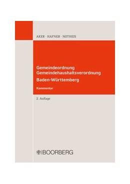 Abbildung von Aker / Hafner / Notheis   Gemeindeordnung Baden-Württemberg - Gemeindehaushaltsverordnung (Kommentar)   2. überarbeitete Auflage   2019