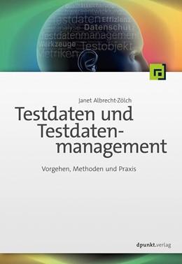 Abbildung von Albrecht-Zölch   Testdaten und Testdatenmanagement   2018   Vorgehen, Methoden und Praxis