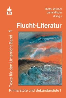 Abbildung von Wrobel / Mikota | Flucht-Literatur | 2017 | Texte für den Unterricht Band ...