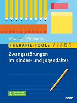 Abbildung von Wewetzer | Therapie-Tools Zwangsstörungen im Kindes- und Jugendalter | 2017 | Mit E-Book inside und Arbeitsm...
