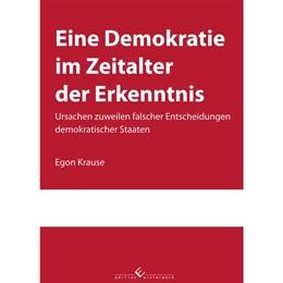 Abbildung von Krause | Eine Demokratie im Zeitalter der Erkenntnis | 2017 | Ursachen zuweilen falscher Ent...