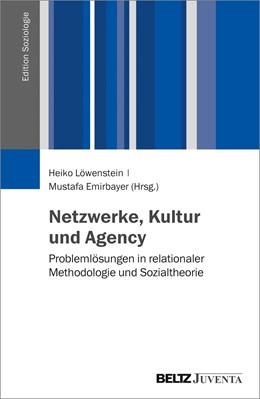Abbildung von Löwenstein / Emirbayer | Netzwerke, Kultur und Agency | 2017 | Problemlösungen in relationale...