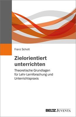 Abbildung von Schott | Zielorientiert unterrichten | 2017 | Theoretische Grundlagen für Le...