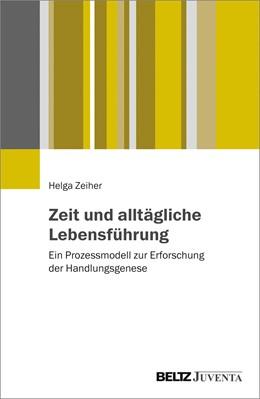 Abbildung von Zeiher | Zeit und alltägliche Lebensführung | 2017 | Ein Prozessmodell zur Erforsch...