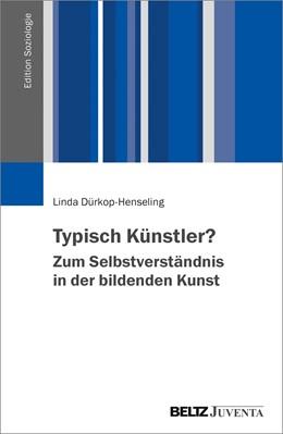 Abbildung von Dürkop-Henseling | Typisch Künstler? Zum Selbstverständnis in der bildenden Kunst | 1. Auflage | 2017 | beck-shop.de