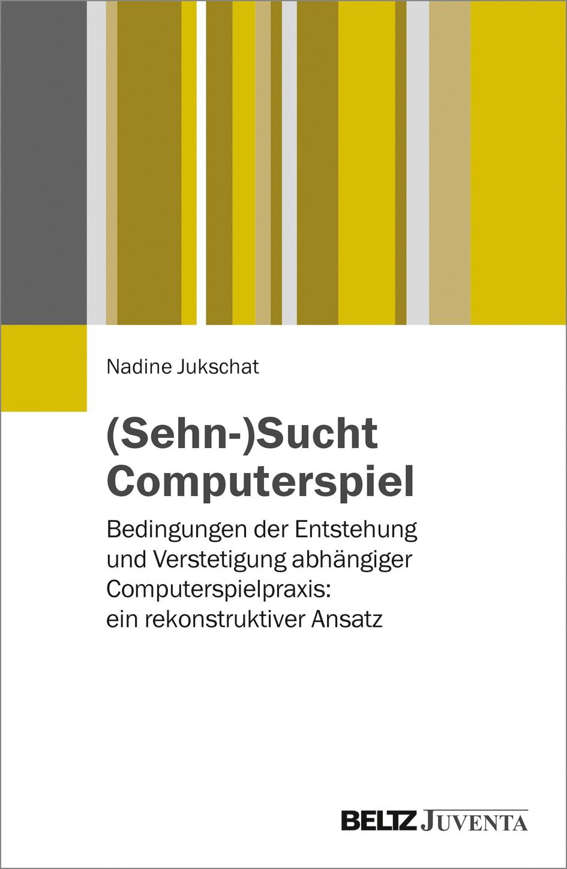 (Sehn-)Sucht Computerspiel | Jukschat, 2017 | Buch (Cover)