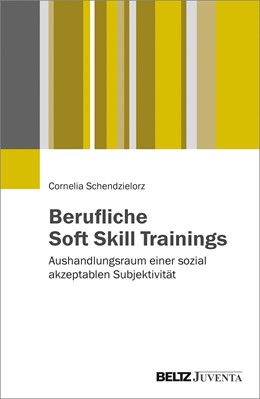Abbildung von Schendzielorz | Berufliche Soft Skill Trainings | 2017 | Aushandlungsraum einer sozial ...