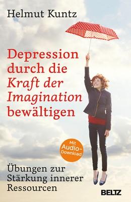 Abbildung von Kuntz | Depression durch die Kraft der Imagination bewältigen | 1. Auflage | 2017 | beck-shop.de