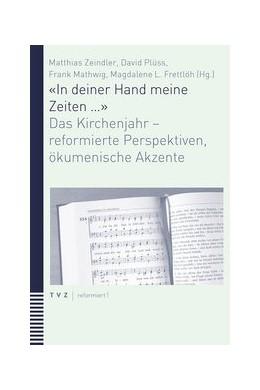 Abbildung von Zeindler / Plüss / Mathwig / Frettlöh   «In deiner Hand meine Zeiten ...»   2018   Das Kirchenjahr - reformierte ...