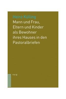 Abbildung von Külling | Mann und Frau, Eltern und Kinder als Bewohner ihres Hauses in den Pastoralbriefen | 1. Auflage | 2017 | beck-shop.de