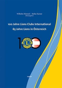 Abbildung von Himmel / Karner | 100 Jahre Lions Clubs International. 65 Jahre Lions in Österreich | 2017 | Festschrift im Auftrag des Mul...