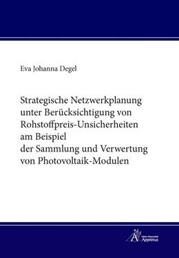 Abbildung von Degel | Strategische Netzwerkplanung unter Berücksichtigung von Rohstoffpreis-Unsicherheiten am Beispiel der Sammlung und Verwertung von Photovoltaik-Modulen | 1. Auflage | 2017 | beck-shop.de