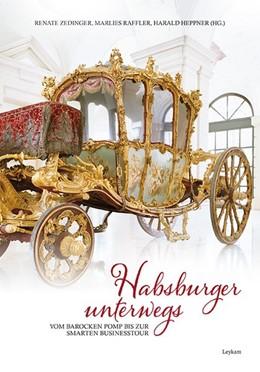 Abbildung von Zedinger / Raffler / Heppner | Habsburger unterwegs | 2017 | Vom barocken Pomp bis zur smar...