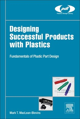 Abbildung von MacLean-Blevins | Designing Successful Products with Plastics | 2017 | Fundamentals of Plastic Part D...
