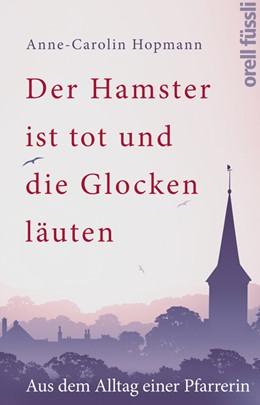 Abbildung von Hopmann | Der Hamster ist tot und die Glocken läuten | 2017 | Aus dem Alltag einer Pfarrerin
