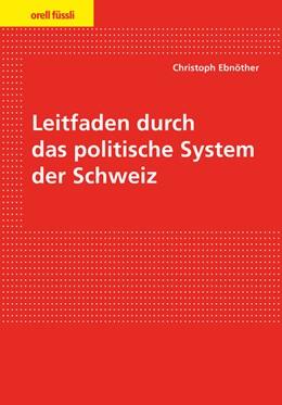 Abbildung von Ebnöther | Leitfaden durch das politische System der Schweiz | 1. Auflage | 2017 | beck-shop.de