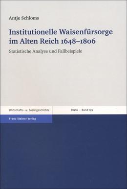Abbildung von Schloms   Institutionelle Waisenfürsorge im Alten Reich 1648–1806   2017   Statistische Analyse und Fallb...