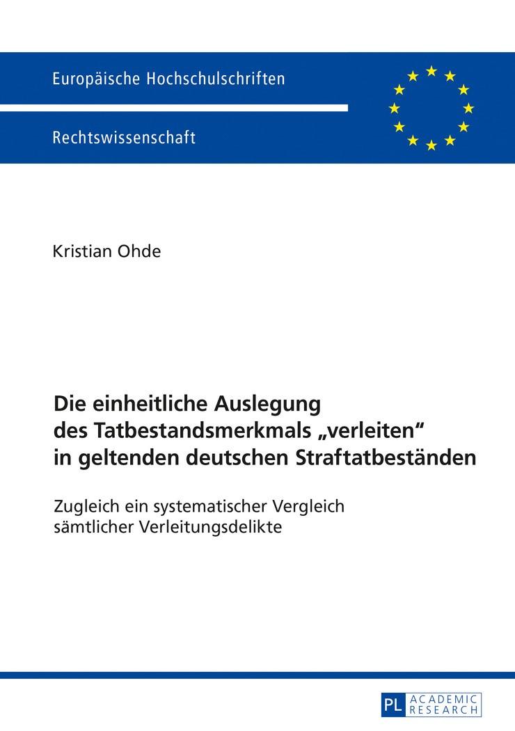 Die einheitliche Auslegung des Tatbestandsmerkmals «verleiten» in geltenden deutschen Straftatbeständen | Ohde, 2017 | Buch (Cover)