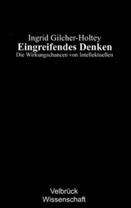 Abbildung von Gilcher-Holtey | Eingreifendes Denken | 2007 | Die Wirkungschancen von Intell...