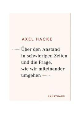 Abbildung von Hacke | Über den Anstand in schwierigen Zeiten und die Frage, wie wir miteinander umgehen | 1. Auflage | 2017 | beck-shop.de