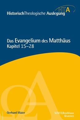 Abbildung von Maier / Neudorfer | Das Evangelium des Matthäus, Kapitel 15-28 | 1. Auflage | 2017 | beck-shop.de