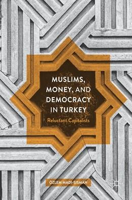 Abbildung von Madi-Sisman | Muslims, Money, and Democracy in Turkey | 1. Auflage | 2017 | beck-shop.de