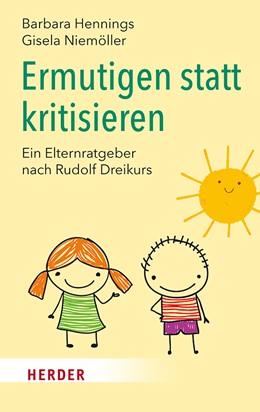 Abbildung von Hennings / Niemöller | Ermutigen statt kritisieren | 2017 | Ein Elternratgeber nach Rudolf...
