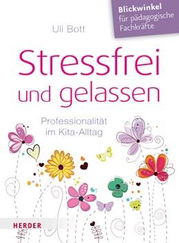 Abbildung von Bott | Stressfrei und gelassen | 2017 | Professionalität im Kita-Allta...