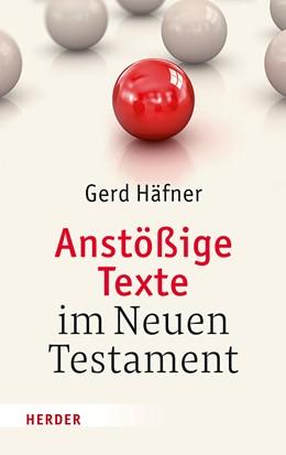 Abbildung von Häfner | Anstößige Texte im Neuen Testament | 1. Auflage | 2017 | beck-shop.de