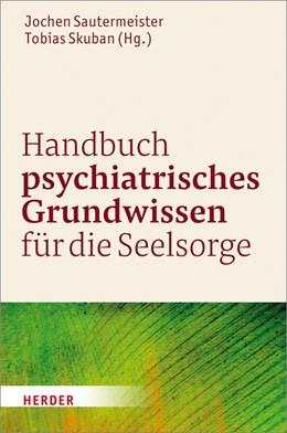 Abbildung von Sautermeister / Skuban | Handbuch psychiatrisches Grundwissen für die Seelsorge | 2018