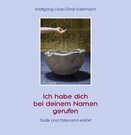 Abbildung von Dorp / Edelmann | Ich habe dich bei deinem Namen gerufen | 2017 | Taufe und Patenamt erklärt