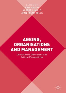 Abbildung von Aaltio / Mills | Ageing, Organisations and Management | 1st ed. 2017 | 2017 | Constructive Discourses and Cr...