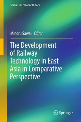 Abbildung von Sawai | The Development of Railway Technology in East Asia in Comparative Perspective | 1st ed. 2017 | 2017