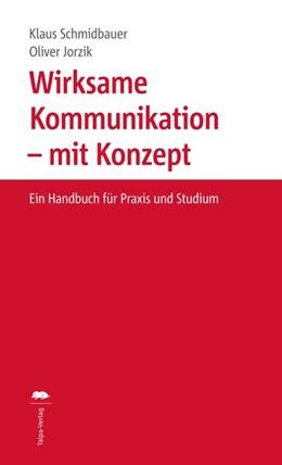 Abbildung von Schmidbauer / Jorzik | Wirksame Kommunikation - mit Konzept | 2017 | Ein Handbuch für Praxis und St...