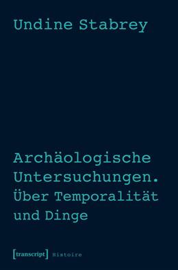 Abbildung von Stabrey | Archäologische Untersuchungen. Über Temporalität und Dinge | 1. Auflage | 2017 | beck-shop.de