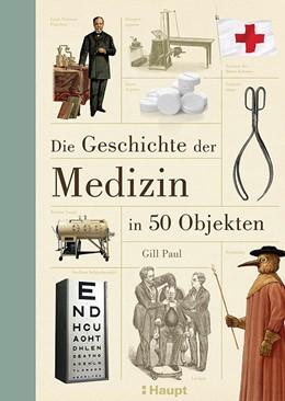 Abbildung von Paul | Die Geschichte der Medizin in 50 Objekten | 1. Auflage | 2017 | beck-shop.de