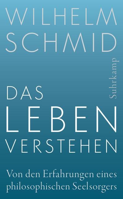 Das Leben verstehen | Schmid, 2017 | Buch (Cover)